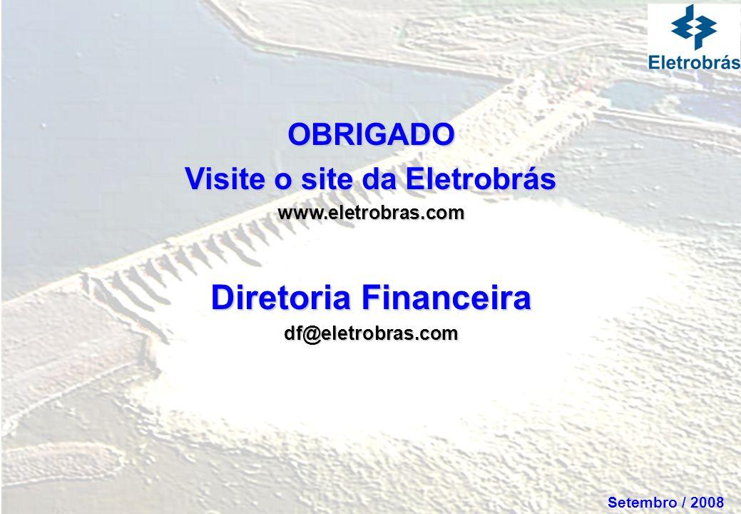Setembro / 2008 OBRIGADO Visite o site da Eletrobrás www.eletrobras.com Diretoria Financeira df@eletrobras.com