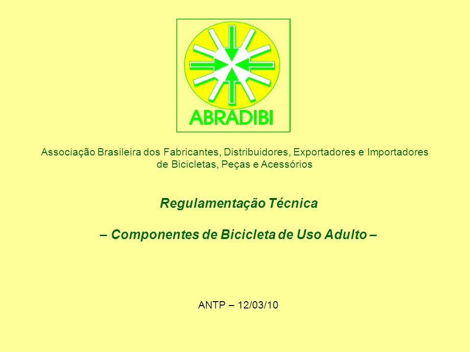 Regulamentação Técnica – Componentes de Bicicleta de Uso Adulto – ANTP – 12/03/10 Associação Brasileira dos Fabricantes, Distribuidores, Exportadores