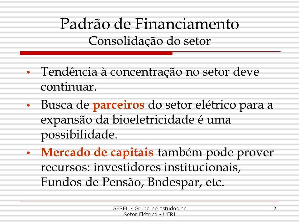 GESEL - Grupo de estudos do Setor Elétrico - UFRJ 2 Padrão de Financiamento Consolidação do setor Tendência à concentração no setor deve continuar.