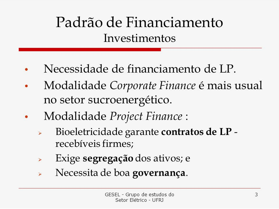 GESEL - Grupo de estudos do Setor Elétrico - UFRJ 3 Padrão de Financiamento Investimentos Necessidade de financiamento de LP.