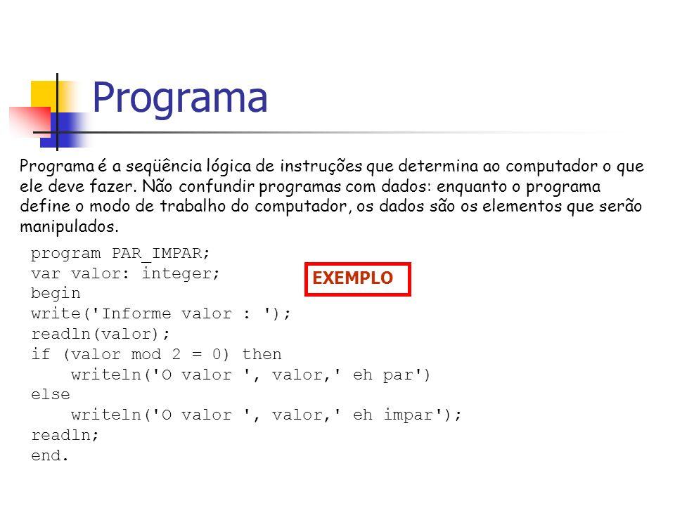 Programa program PAR_IMPAR; var valor: integer; begin write('Informe valor : '); readln(valor); if (valor mod 2 = 0) then writeln('O valor ', valor,'