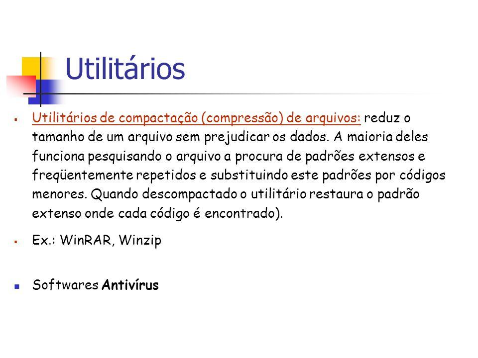 Utilitários Utilitários de compactação (compressão) de arquivos: reduz o tamanho de um arquivo sem prejudicar os dados. A maioria deles funciona pesqu