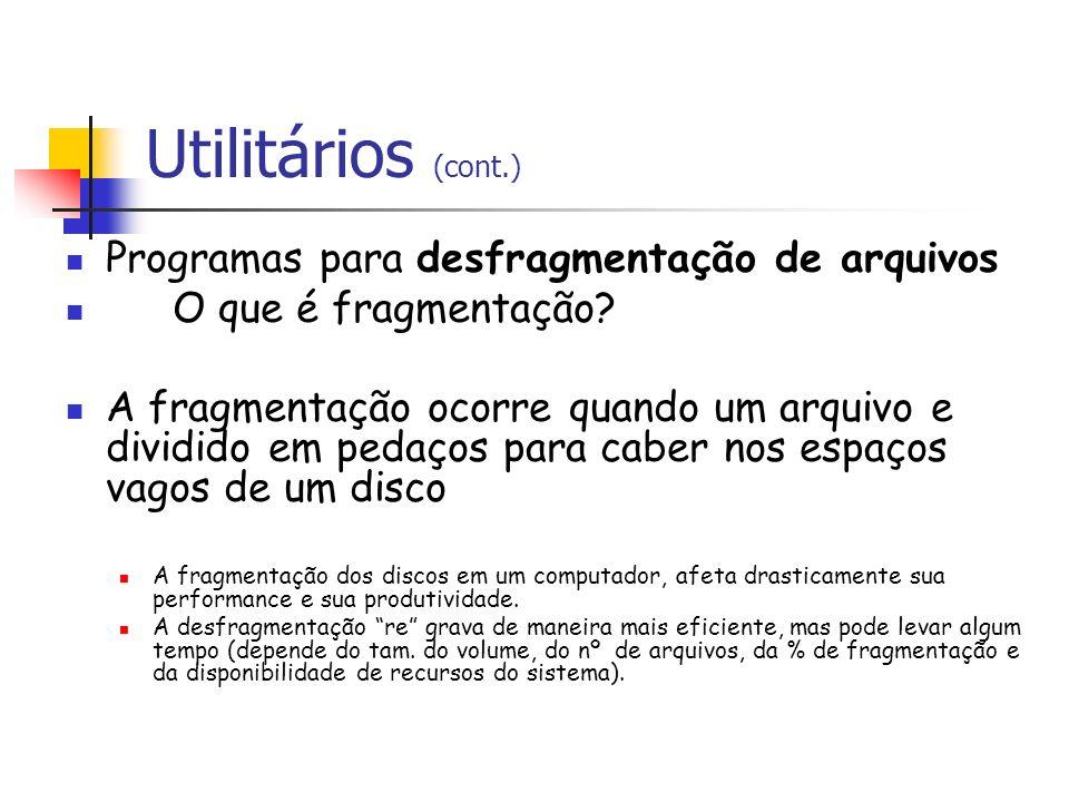 Utilitários (cont.) Programas para desfragmentação de arquivos O que é fragmentação? A fragmentação ocorre quando um arquivo e dividido em pedaços par