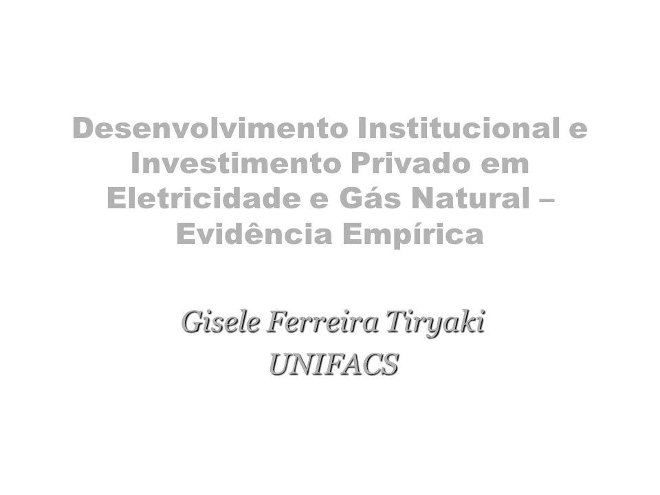 Desenvolvimento Institucional e Investimento Privado em Eletricidade e Gás Natural – Evidência Empírica Gisele Ferreira Tiryaki UNIFACS