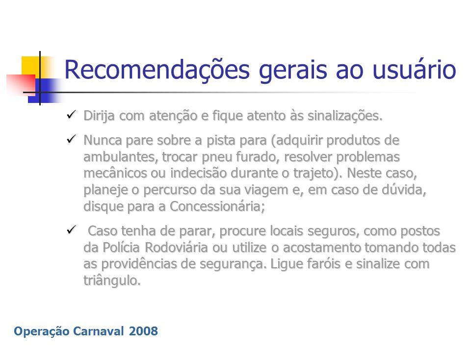 Operação Carnaval 2008 Recomendações gerais ao usuário Na passagem pelo pedágio, facilite o troco para agilizar a cobrança e contribuir ao aumento da fluidez.