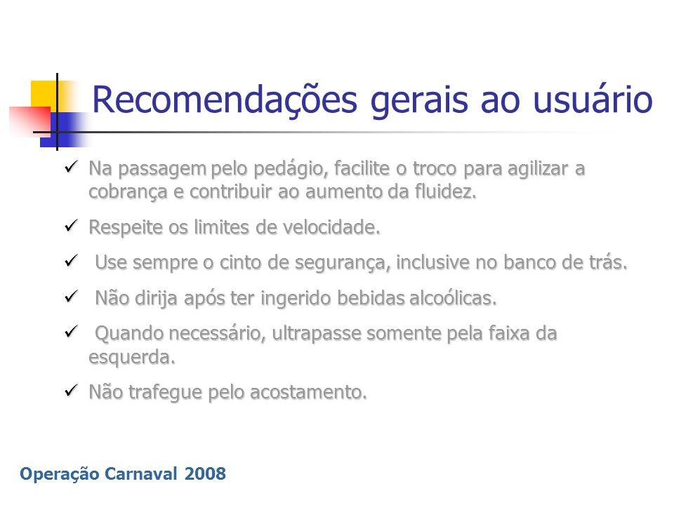 Operação Carnaval 2008 Recomendações gerais ao usuário Na passagem pelo pedágio, facilite o troco para agilizar a cobrança e contribuir ao aumento da