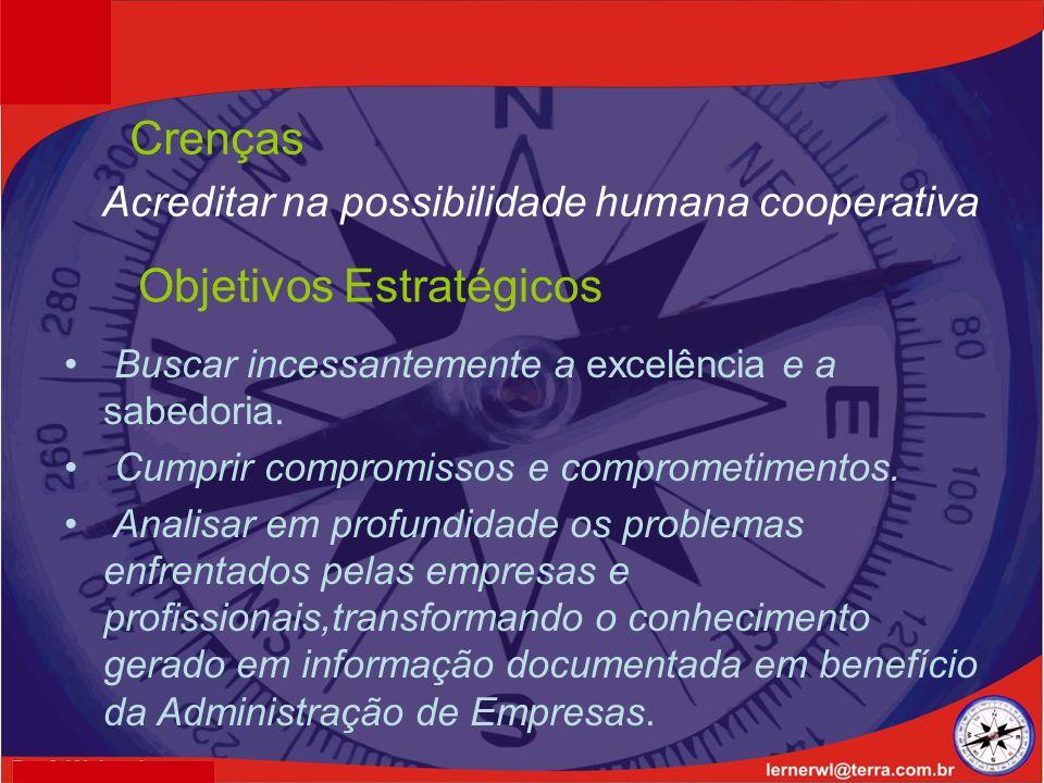 Crenças Acreditar na possibilidade humana cooperativa Objetivos Estratégicos Buscar incessantemente a excelência e a sabedoria.