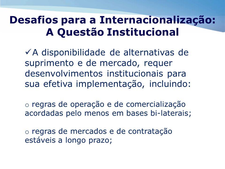 Desafios para a Internacionalização: A Questão Institucional A disponibilidade de alternativas de suprimento e de mercado, requer desenvolvimentos ins