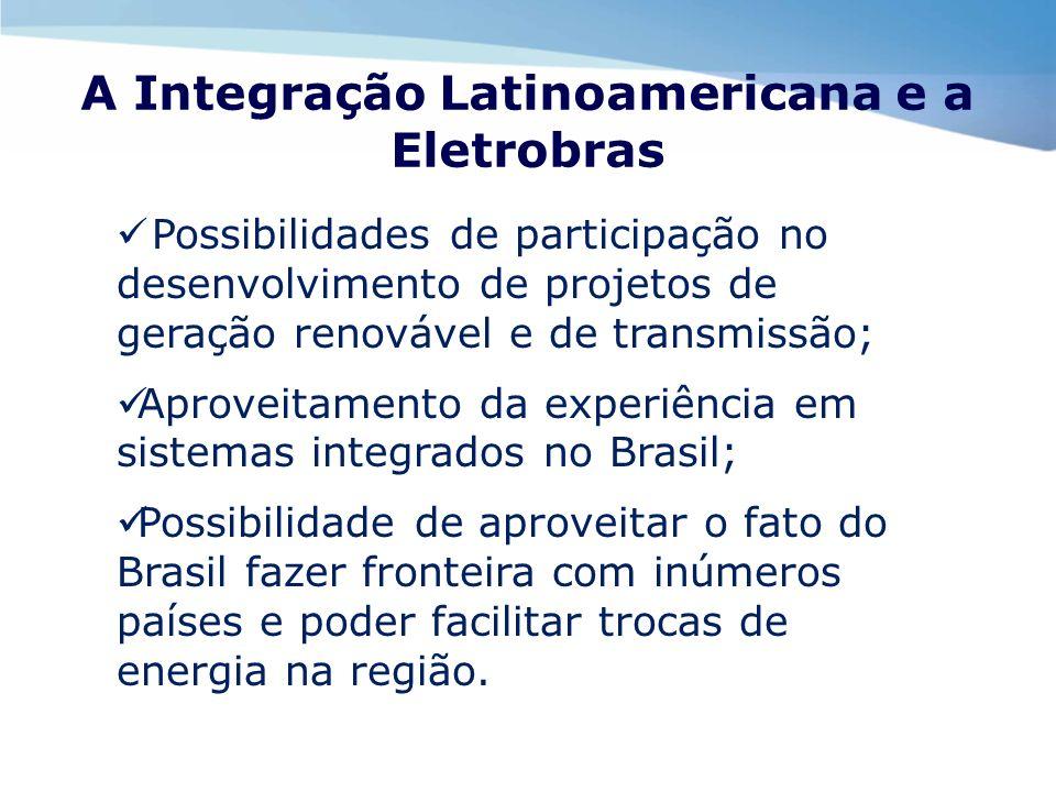 A Integração Latinoamericana e a Eletrobras Possibilidades de participação no desenvolvimento de projetos de geração renovável e de transmissão; Aprov