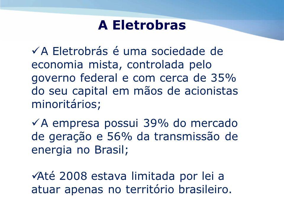 A Eletrobras A Eletrobrás é uma sociedade de economia mista, controlada pelo governo federal e com cerca de 35% do seu capital em mãos de acionistas m