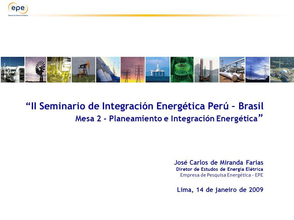 II Seminario de Integración Energética Perú – Brasil Mesa 2 - Planeamiento e Integración Energética José Carlos de Miranda Farias Diretor de Estudos d