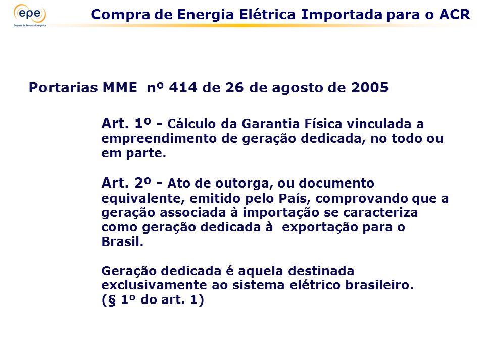 Portarias MME nº 414 de 26 de agosto de 2005 Art. 1º - Cálculo da Garantia Física vinculada a empreendimento de geração dedicada, no todo ou em parte.