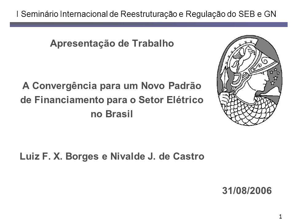 1 Apresentação de Trabalho A Convergência para um Novo Padrão de Financiamento para o Setor Elétrico no Brasil Luiz F.