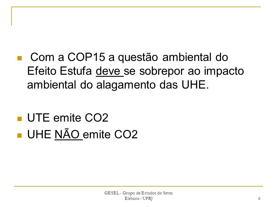 Com a COP15 a questão ambiental do Efeito Estufa deve se sobrepor ao impacto ambiental do alagamento das UHE.