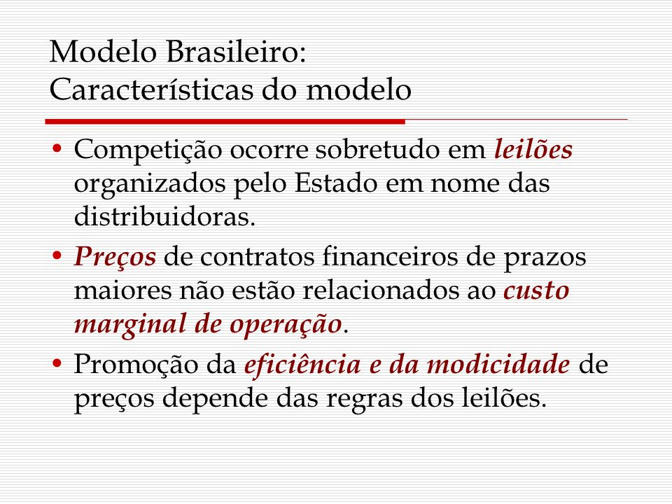 Modelo Brasileiro: Características do modelo Competição ocorre sobretudo em leilões organizados pelo Estado em nome das distribuidoras. Preços de cont