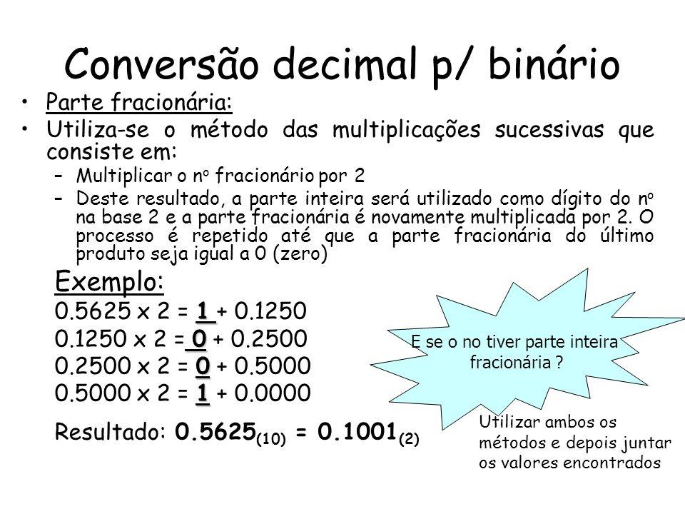 Conversão decimal p/ binário Parte fracionária: Utiliza-se o método das multiplicações sucessivas que consiste em: –Multiplicar o n o fracionário por