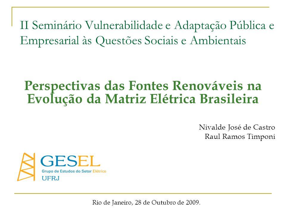 Perspectivas das Fontes Renováveis na Evolução da Matriz Elétrica Brasileira Nivalde José de Castro Raul Ramos Timponi II Seminário Vulnerabilidade e