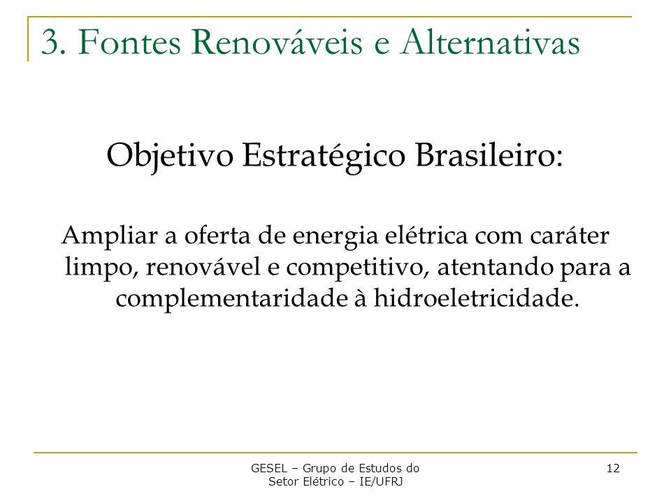 Objetivo Estratégico Brasileiro: Ampliar a oferta de energia elétrica com caráter limpo, renovável e competitivo, atentando para a complementaridade à