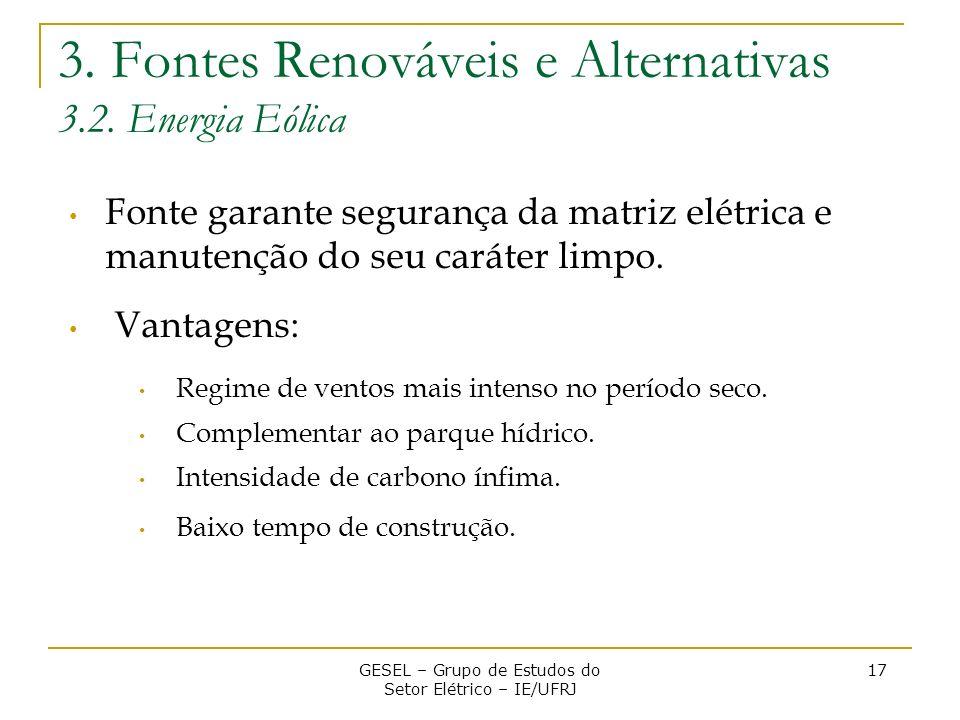 3. Fontes Renováveis e Alternativas 3.2. Energia Eólica Fonte garante segurança da matriz elétrica e manutenção do seu caráter limpo. Vantagens: Regim