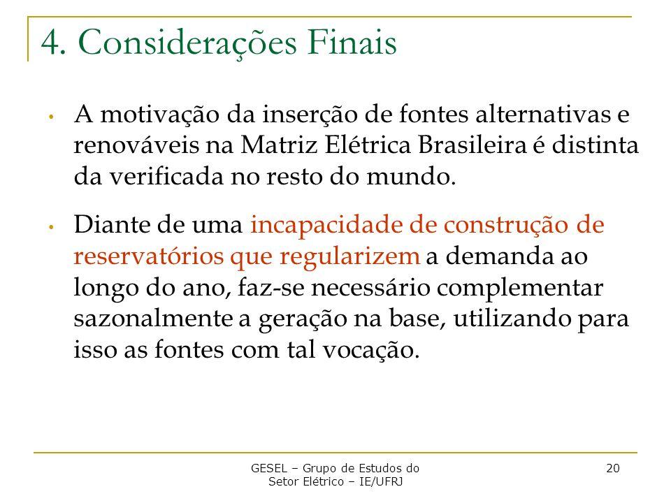 4. Considerações Finais A motivação da inserção de fontes alternativas e renováveis na Matriz Elétrica Brasileira é distinta da verificada no resto do