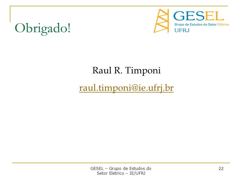 GESEL – Grupo de Estudos do Setor Elétrico – IE/UFRJ 22 Obrigado! Raul R. Timponi raul.timponi@ie.ufrj.br