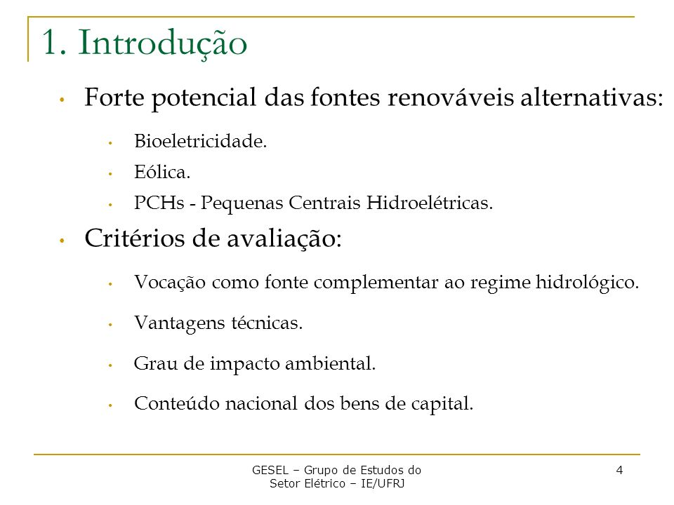 Forte potencial das fontes renováveis alternativas: Bioeletricidade. Eólica. PCHs - Pequenas Centrais Hidroelétricas. Critérios de avaliação: Vocação