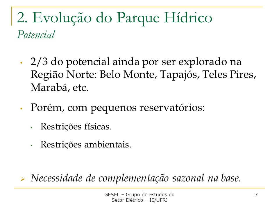 2/3 do potencial ainda por ser explorado na Região Norte: Belo Monte, Tapajós, Teles Pires, Marabá, etc. Porém, com pequenos reservatórios: Restrições