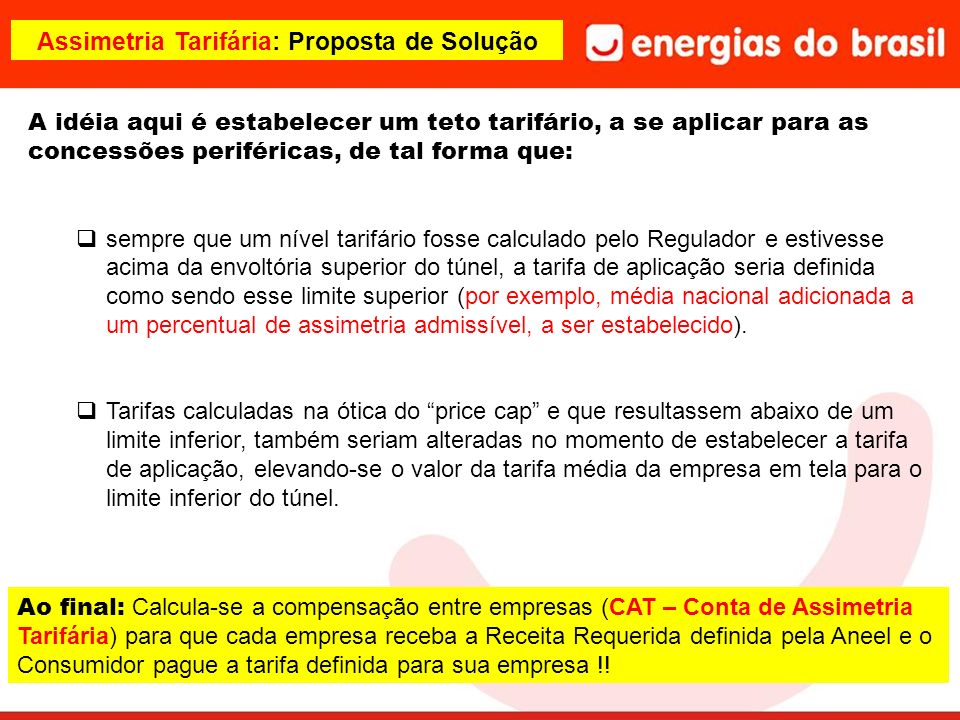 Assimetria Tarifária: Proposta de Solução A idéia aqui é estabelecer um teto tarifário, a se aplicar para as concessões periféricas, de tal forma que:
