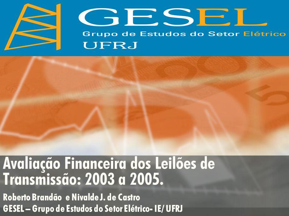 Avaliação Financeira dos Leilões de Transmissão: 2003 a 2005. Roberto Brandão e Nivalde J. de Castro GESEL – Grupo de Estudos do Setor Elétrico- IE/ U