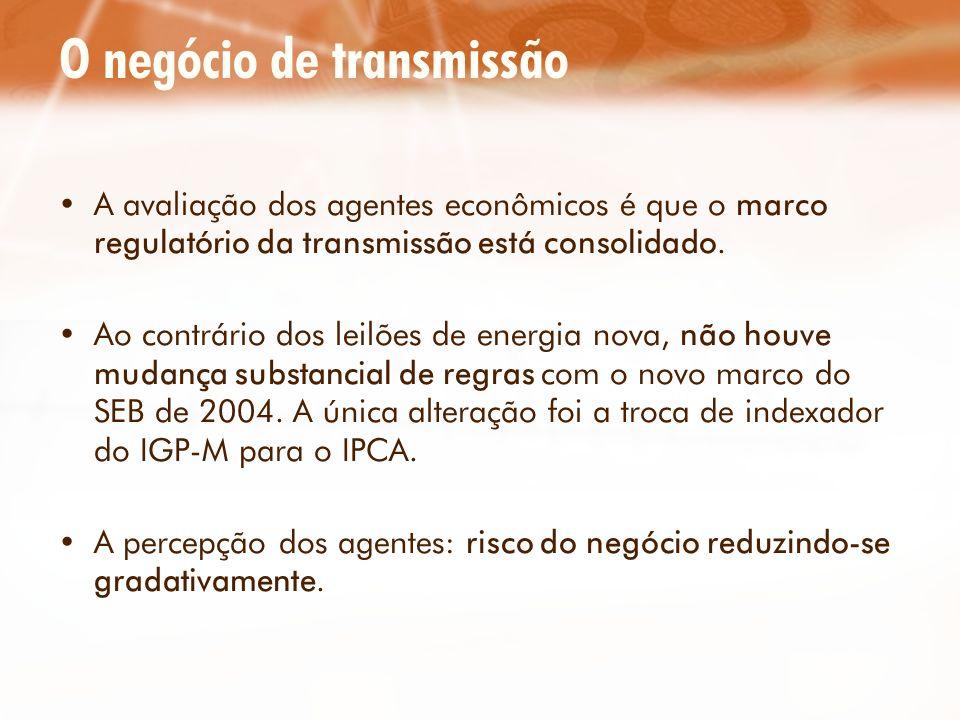 O negócio de transmissão A avaliação dos agentes econômicos é que o marco regulatório da transmissão está consolidado. Ao contrário dos leilões de ene