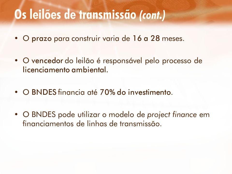Os leilões de transmissão (cont.) O prazo para construir varia de 16 a 28 meses. O vencedor do leilão é responsável pelo processo de licenciamento amb