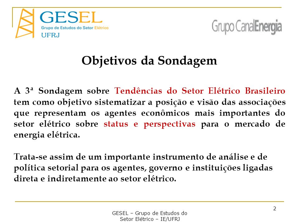 GESEL – Grupo de Estudos do Setor Elétrico – IE/UFRJ 2 Objetivos da Sondagem A 3ª Sondagem sobre Tendências do Setor Elétrico Brasileiro tem como obje