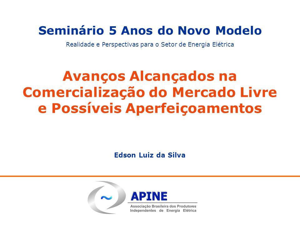 Avanços Alcançados na Comercialização do Mercado Livre e Possíveis Aperfeiçoamentos Edson Luiz da Silva Seminário 5 Anos do Novo Modelo Realidade e Pe
