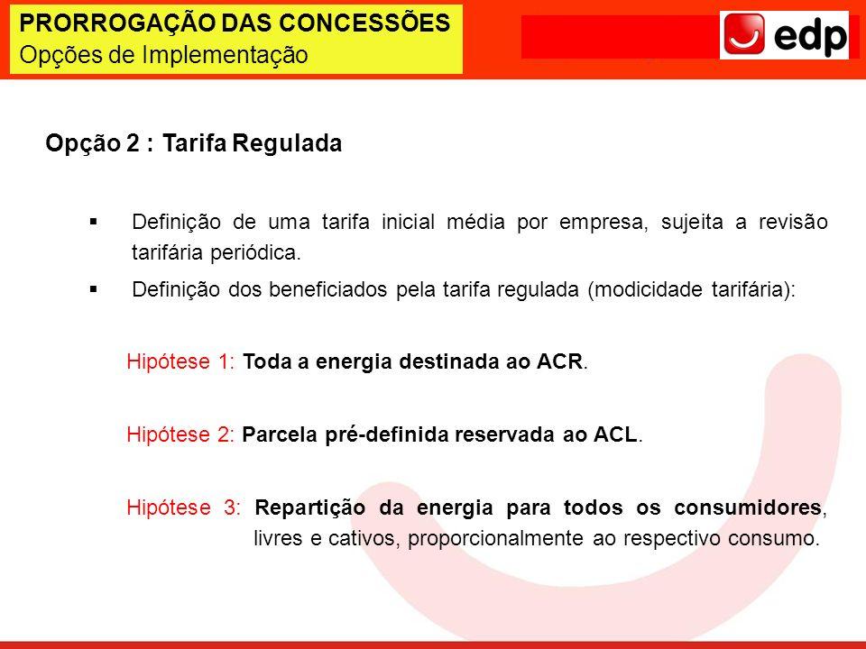 Opção 2 : Tarifa Regulada Definição de uma tarifa inicial média por empresa, sujeita a revisão tarifária periódica. Definição dos beneficiados pela ta