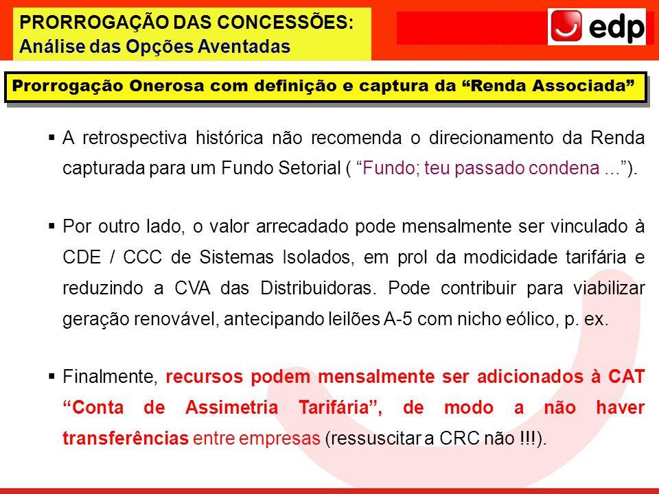 PRORROGAÇÃO DAS CONCESSÕES: Análise das Opções Aventadas A retrospectiva histórica não recomenda o direcionamento da Renda capturada para um Fundo Set