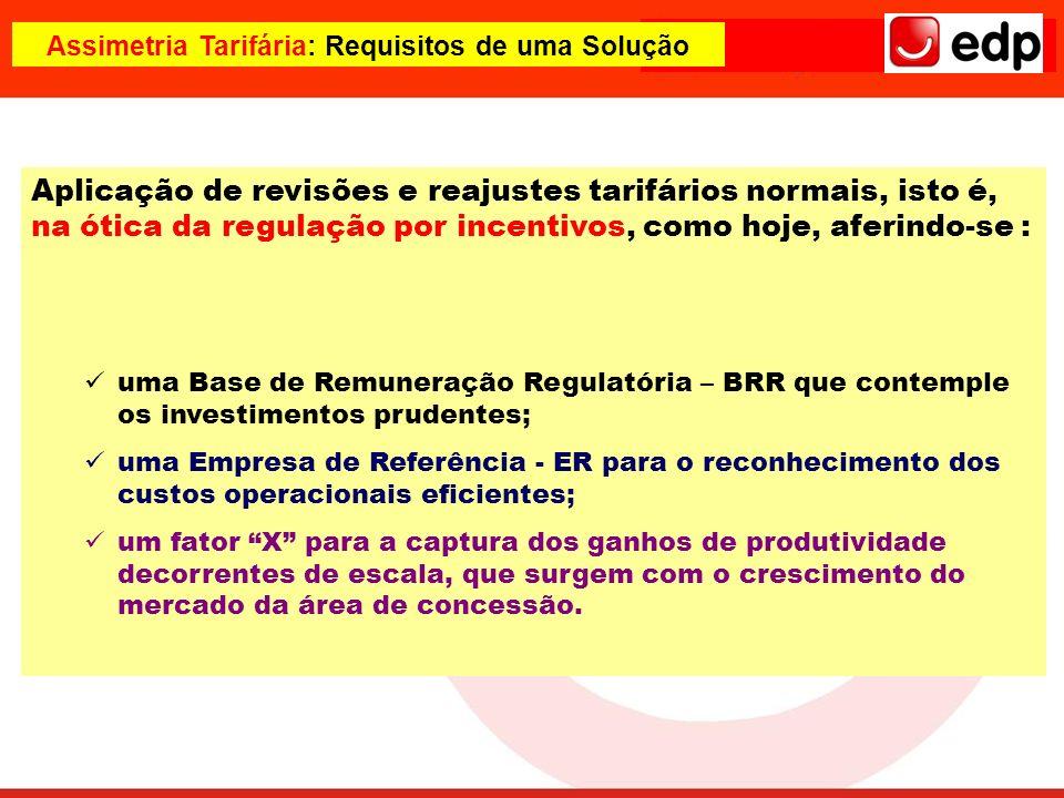 Assimetria Tarifária: Requisitos de uma Solução Aplicação de revisões e reajustes tarifários normais, isto é, na ótica da regulação por incentivos, co