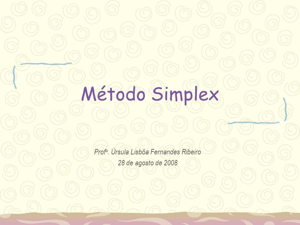 Método Simplex Prof a. Úrsula Lisbôa Fernandes Ribeiro 28 de agosto de 2008