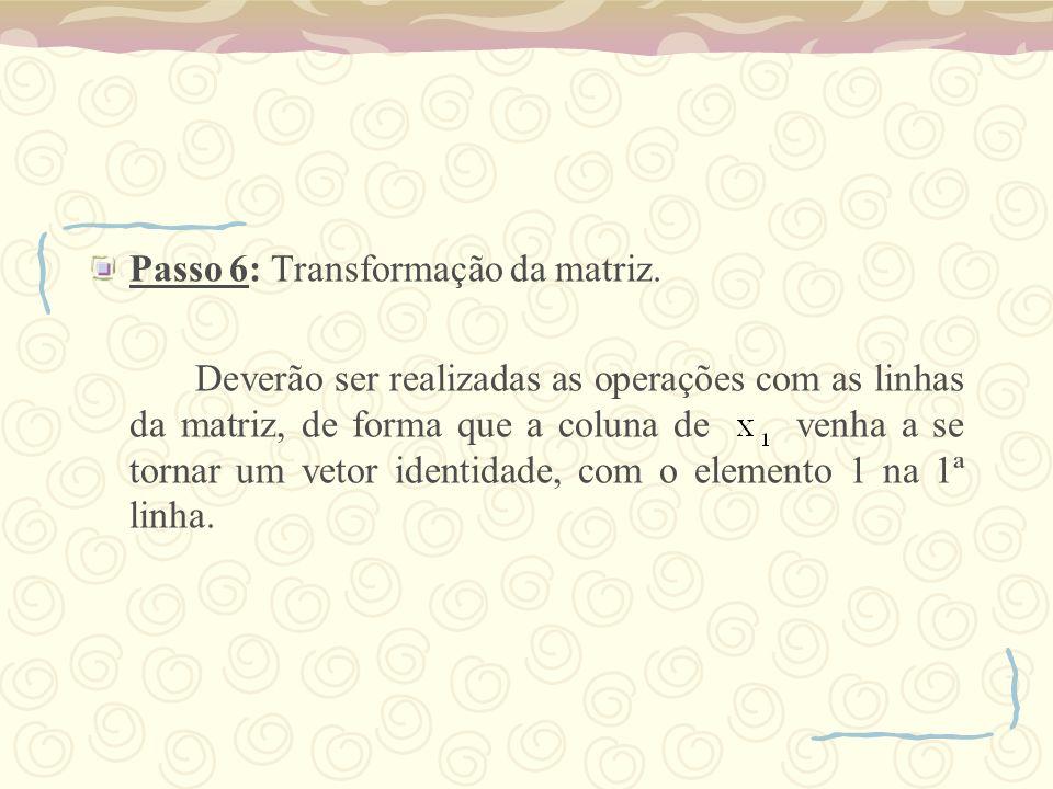 Passo 6: Transformação da matriz. Deverão ser realizadas as operações com as linhas da matriz, de forma que a coluna de venha a se tornar um vetor ide