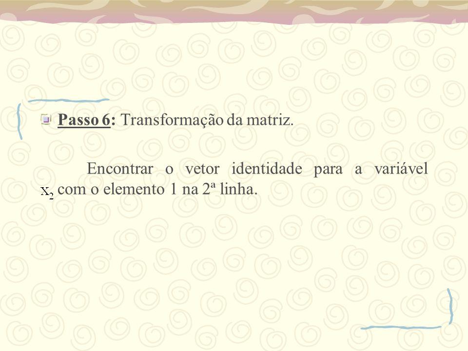 Passo 6: Transformação da matriz. Encontrar o vetor identidade para a variável com o elemento 1 na 2ª linha.