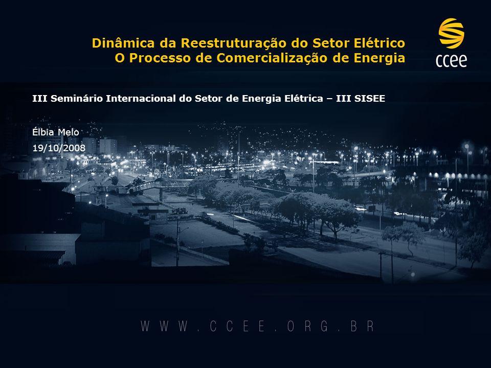 Dinâmica da Reestruturação do Setor Elétrico O Processo de Comercialização de Energia III Seminário Internacional do Setor de Energia Elétrica – III S