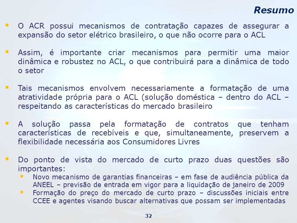 O ACR possui mecanismos de contratação capazes de assegurar a expansão do setor elétrico brasileiro, o que não ocorre para o ACL Assim, é importante c
