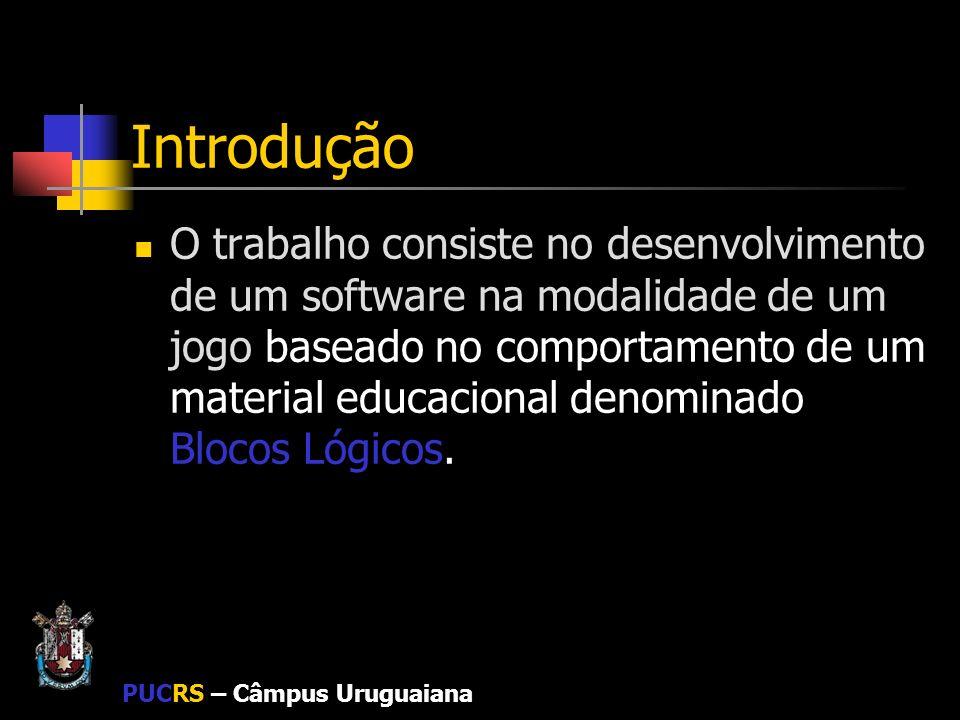 PUCRS – Câmpus Uruguaiana Motivação Diversificar o ensino de conceitos matemáticos, porém utilizando-se de uma base consolidada, Blocos Lógicos.