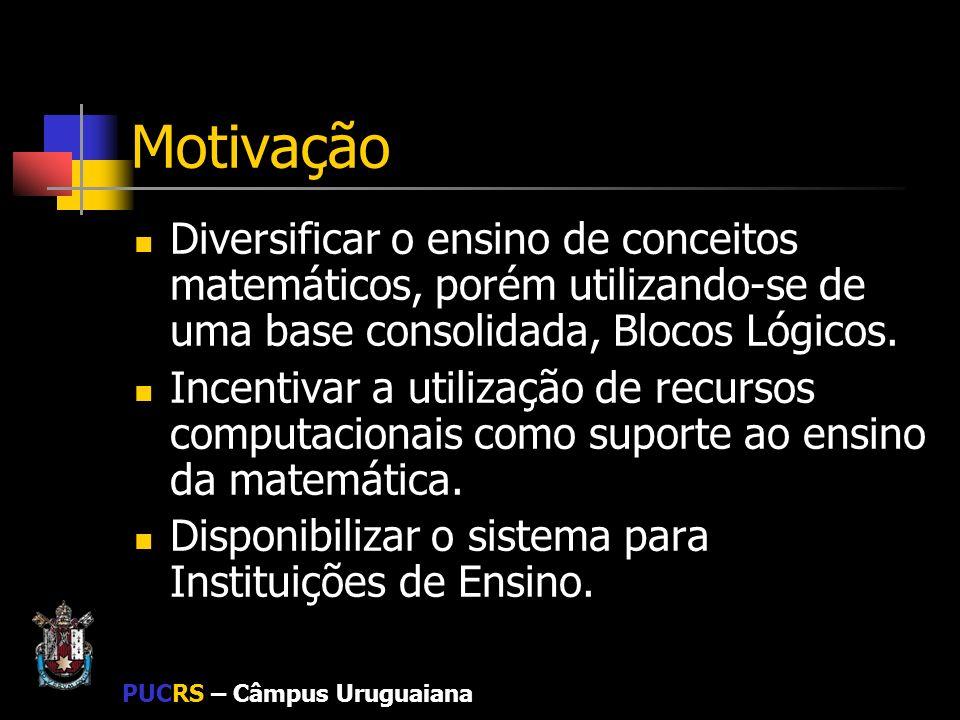 PUCRS – Câmpus Uruguaiana Motivação Diversificar o ensino de conceitos matemáticos, porém utilizando-se de uma base consolidada, Blocos Lógicos. Incen