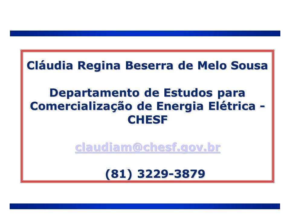 Cláudia Regina Beserra de Melo Sousa Departamento de Estudos para Comercialização de Energia Elétrica - CHESF claudiam@chesf.gov.br (81) 3229-3879 cla