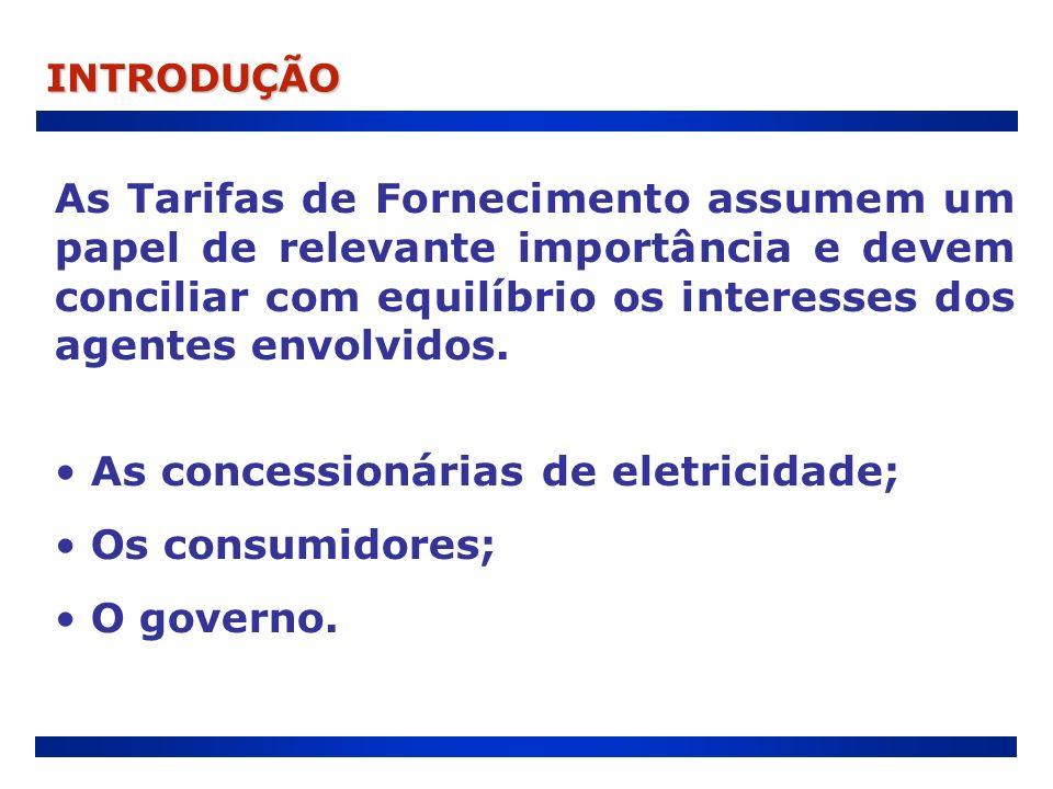INTRODUÇÃO As Tarifas de Fornecimento assumem um papel de relevante importância e devem conciliar com equilíbrio os interesses dos agentes envolvidos.