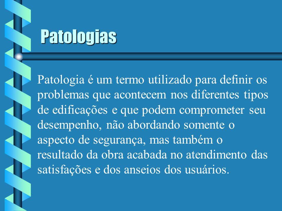 Patologias Patologia é um termo utilizado para definir os problemas que acontecem nos diferentes tipos de edificações e que podem comprometer seu dese