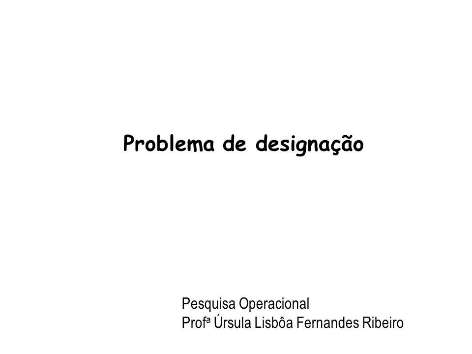 ©2000-2001 Prof.ª Gladys Castillo 1 Problema de designação Pesquisa Operacional Prof a Úrsula Lisbôa Fernandes Ribeiro