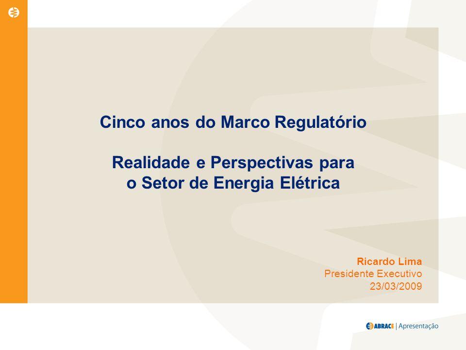 Cinco anos do Marco Regulatório Realidade e Perspectivas para o Setor de Energia Elétrica Ricardo Lima Presidente Executivo 23/03/2009