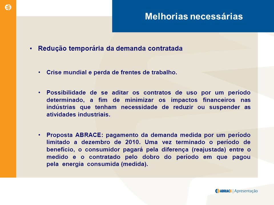 Melhorias necessárias Redução temporária da demanda contratada Crise mundial e perda de frentes de trabalho.