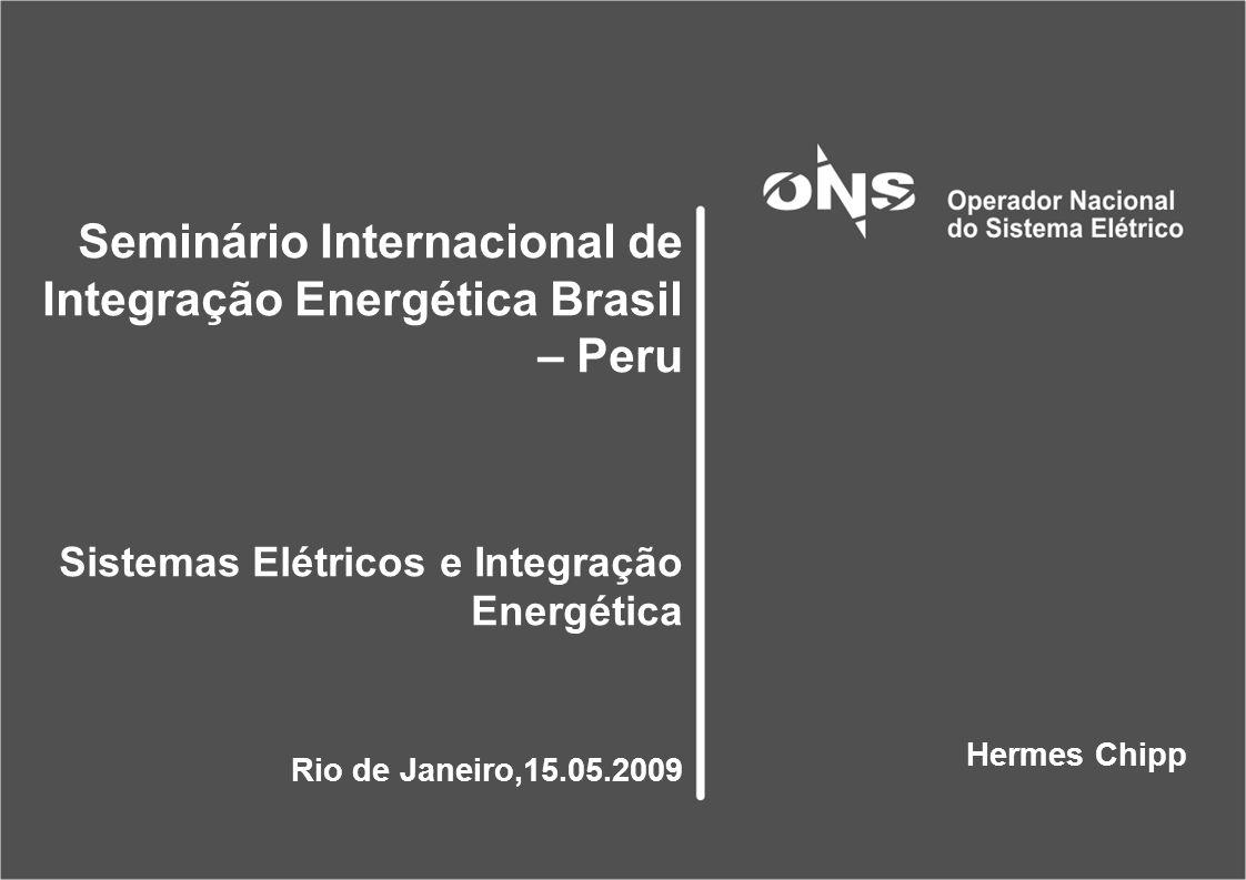 Seminário Internacional de Integração Energética Brasil – Peru Sistemas Elétricos e Integração Energética Rio de Janeiro,15.05.2009 Hermes Chipp